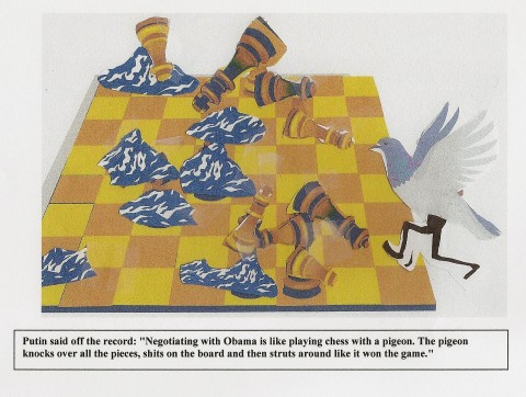 Putin allegedly said that negotiating with Obama is like playing chess with a pidgeon